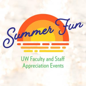 Illustration that reads - Summer fun. UW Faculty and staff appreciation events